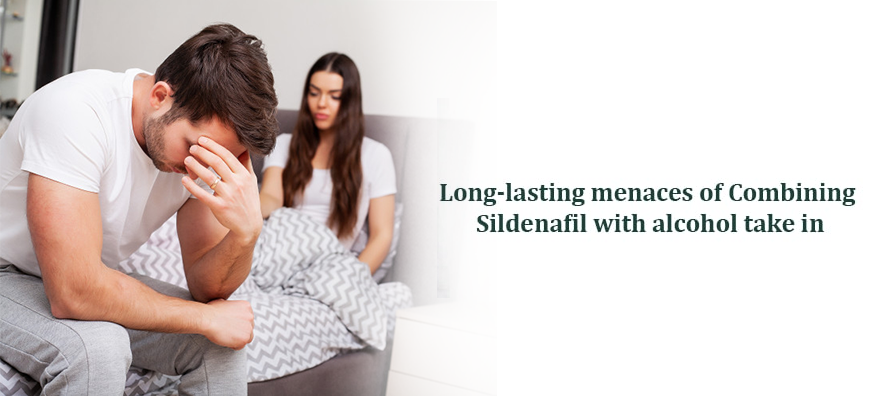 Long lasting menaces of combining slidenafil with alcohol take in-alldageneric